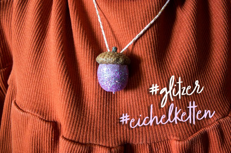 DIY Eichel Kette Glitzer Basteln mit Kindern